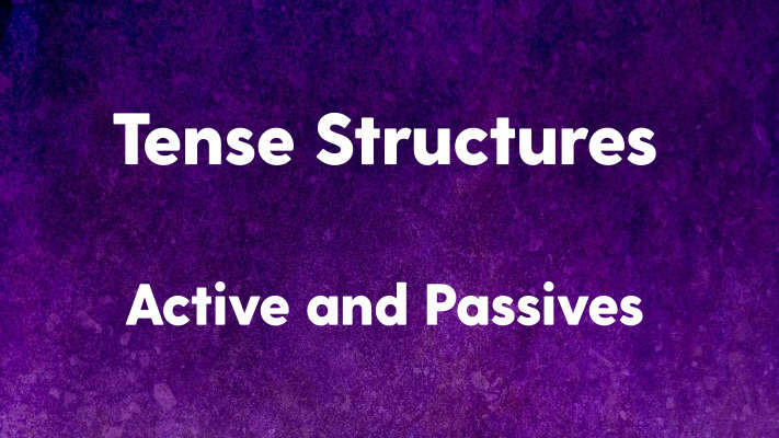 Tense Structures active and passive voice